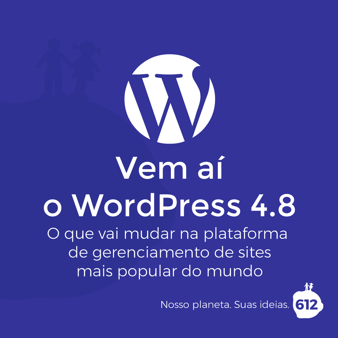 O WordPress 4.8 vem aí. O que vai mudar na plataforma de sites mais popular do mundo?