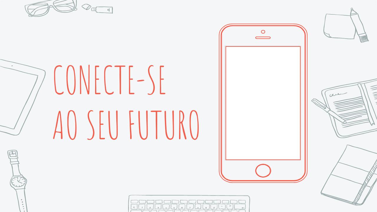 Conecte-se ao seu futuro